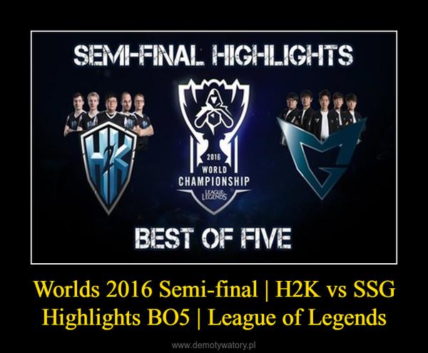 Worlds 2016 Semi-final   H2K vs SSG Highlights BO5   League of Legends –