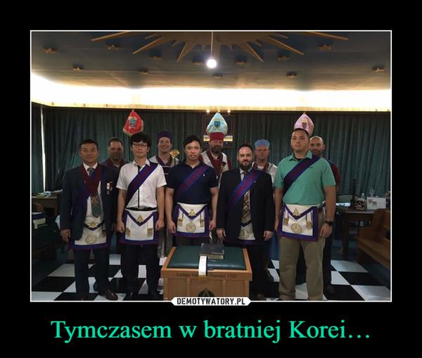 Tymczasem w bratniej Korei… –
