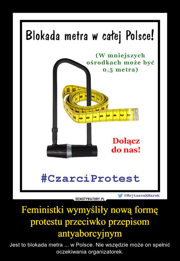 Feministki wymyśliły nową formę protestu przeciwko przepisom antyaborcyjnym – Jest to blokada metra ... w Polsce. Nie wszędzie może on spełnić oczekiwania organizatorek.