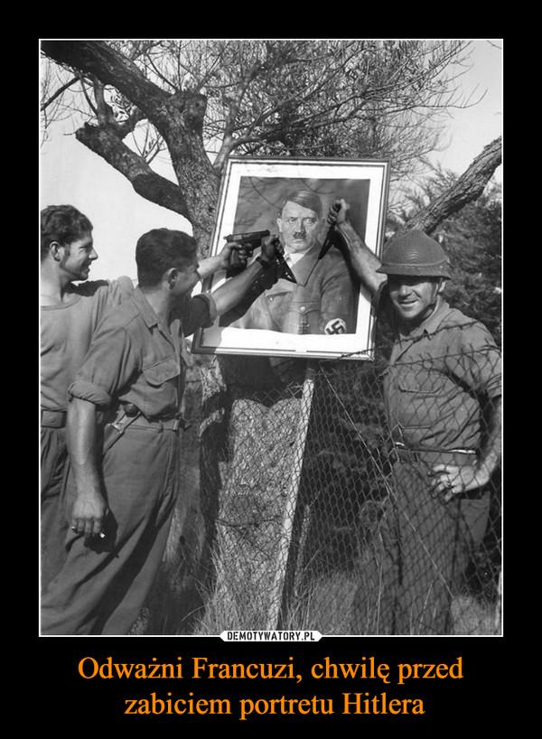 Odważni Francuzi, chwilę przed zabiciem portretu Hitlera –