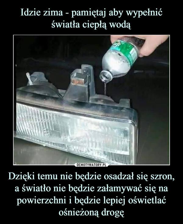 Dzięki temu nie będzie osadzał się szron, a światło nie będzie załamywać się na powierzchni i będzie lepiej oświetlać ośnieżoną drogę –