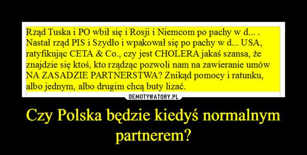 Czy Polska będzie kiedyś normalnym partnerem? –