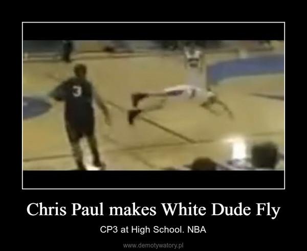 Chris Paul makes White Dude Fly – CP3 at High School. NBA