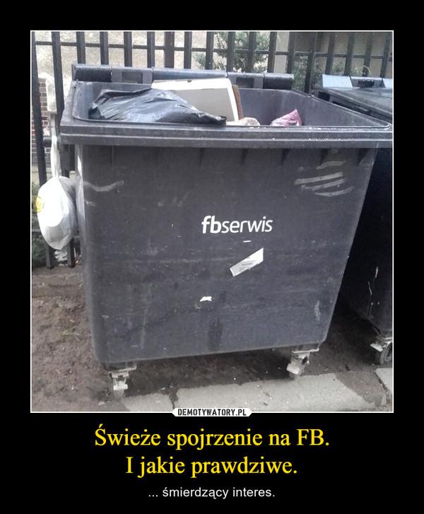 Świeże spojrzenie na FB.I jakie prawdziwe. – ... śmierdzący interes.