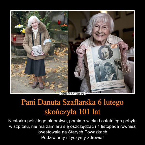 Pani Danuta Szaflarska 6 lutego skończyła 101 lat – Nestorka polskiego aktorstwa, pomimo wieku i ostatniego pobytu w szpitalu, nie ma zamiaru się oszczędzać i 1 listopada również kwestowała na Starych PowązkachPodziwiamy i życzymy zdrowia!