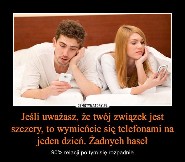 Jeśli uważasz, że twój związek jest szczery, to wymieńcie się telefonami na jeden dzień. Żadnych haseł – 90% relacji po tym się rozpadnie