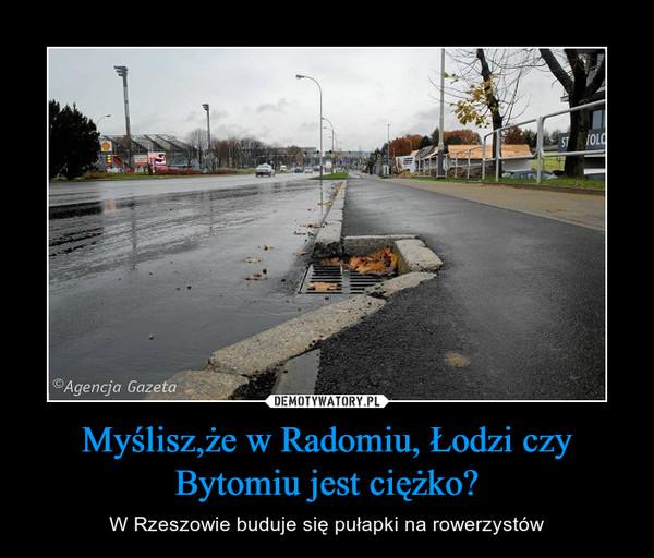 Myślisz,że w Radomiu, Łodzi czy Bytomiu jest ciężko? – W Rzeszowie buduje się pułapki na rowerzystów