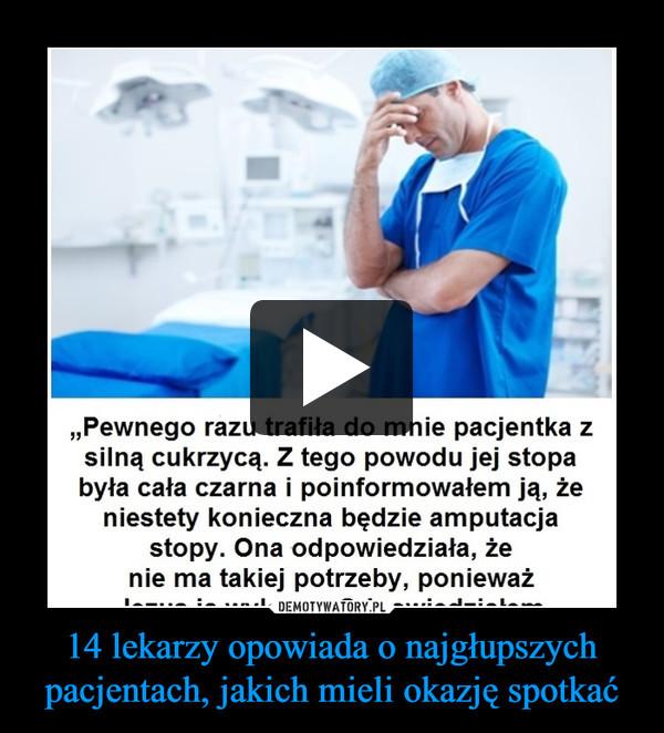 14 lekarzy opowiada o najgłupszych pacjentach, jakich mieli okazję spotkać –