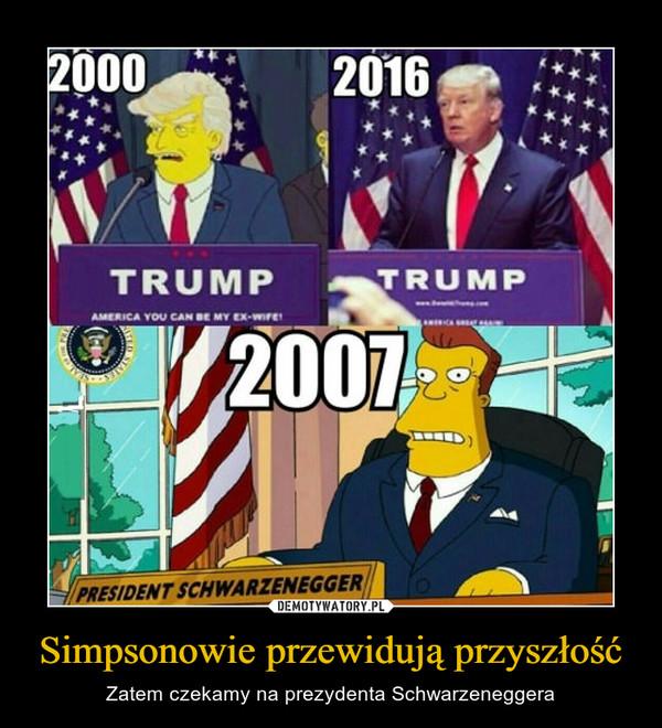 Simpsonowie przewidują przyszłość – Zatem czekamy na prezydenta Schwarzeneggera TRUMP TRUMP 2007