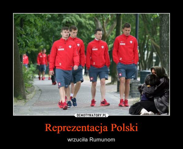 Reprezentacja Polski – wrzuciła Rumunom