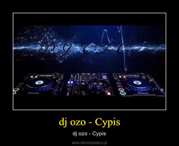 dj ozo - Cypis – dj ozo - Cypis