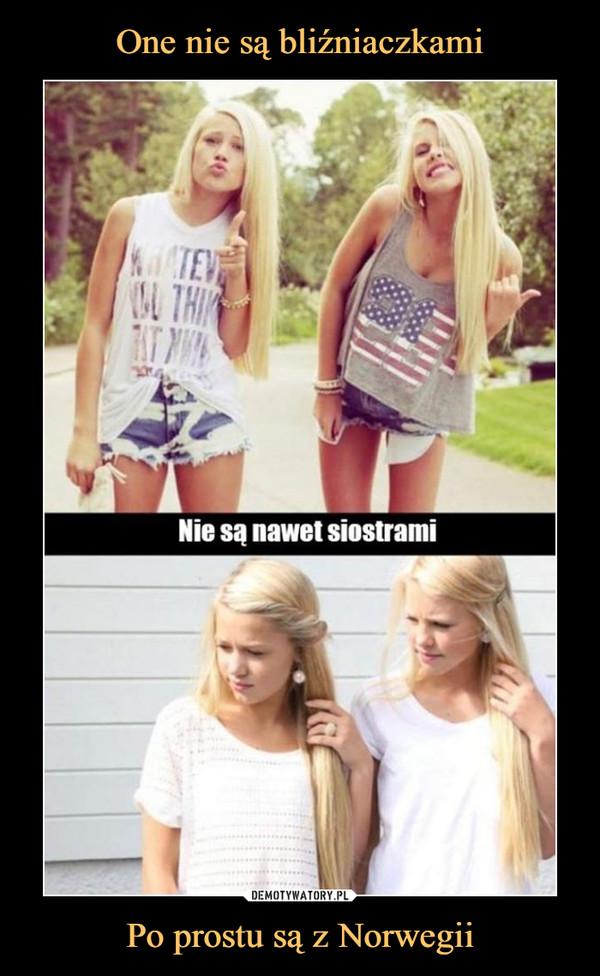 Po prostu są z Norwegii –