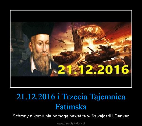 21.12.2016 i Trzecia Tajemnica Fatimska – Schrony nikomu nie pomogą nawet te w Szwajcarii i Denver