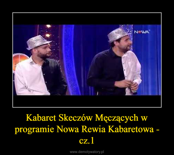 Kabaret Skeczów Męczących w programie Nowa Rewia Kabaretowa - cz.1 –