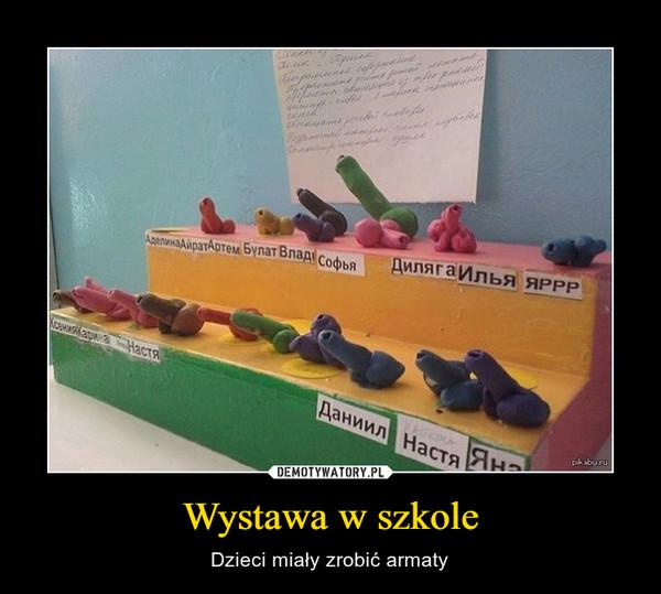 Wystawa w szkole – Dzieci miały zrobić armaty