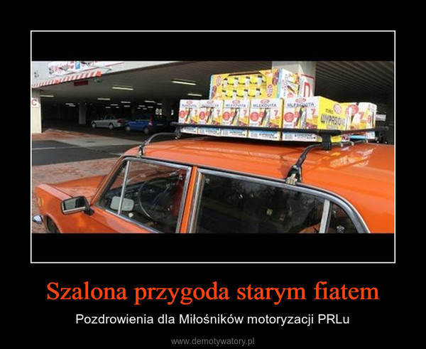 Szalona przygoda starym fiatem – Pozdrowienia dla Miłośników motoryzacji PRLu
