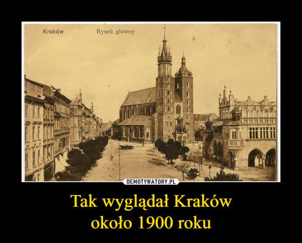 Tak wyglądał Krakówokoło 1900 roku –