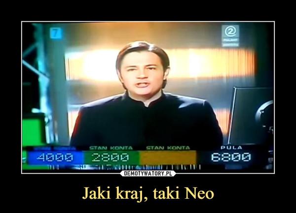 Jaki kraj, taki Neo –