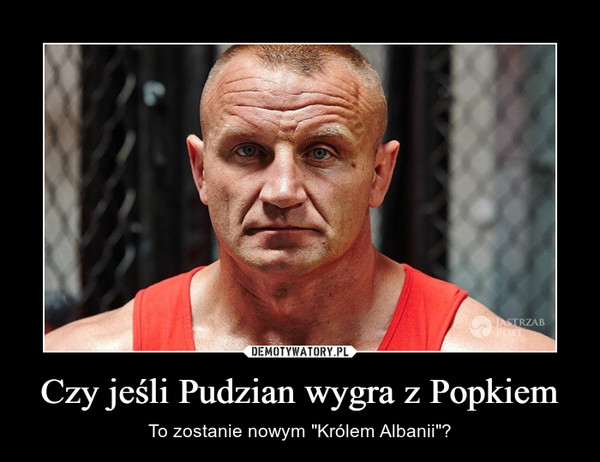 Czy jeśli Pudzian wygra z Popkiem