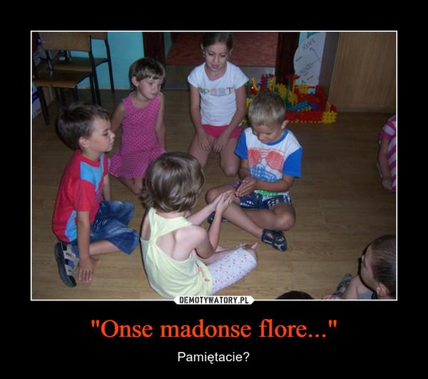 """""""Onse madonse flore..."""" – Pamiętacie?"""