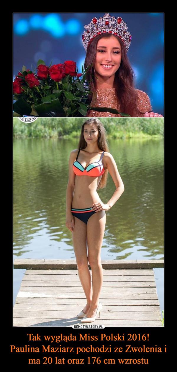 Tak wygląda Miss Polski 2016!Paulina Maziarz pochodzi ze Zwolenia i ma 20 lat oraz 176 cm wzrostu –