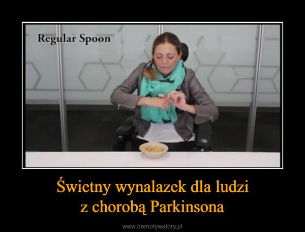 Świetny wynalazek dla ludziz chorobą Parkinsona –