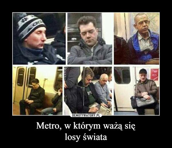Metro, w którym ważą sięlosy świata –