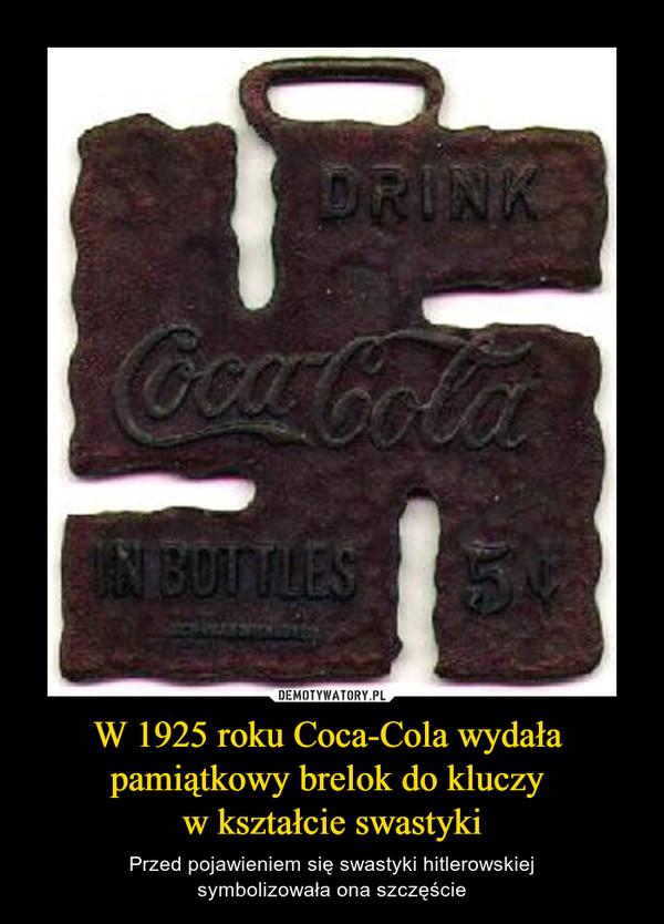 W 1925 roku Coca-Cola wydała pamiątkowy brelok do kluczy w kształcie swastyki – Przed pojawieniem się swastyki hitlerowskiejsymbolizowała ona szczęście