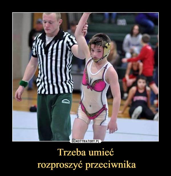 Trzeba umieć rozproszyć przeciwnika –