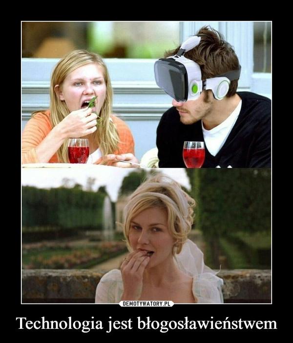 Technologia jest błogosławieństwem –