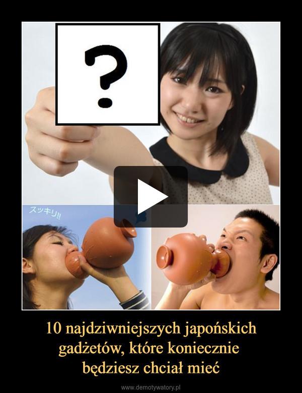 10 najdziwniejszych japońskich gadżetów, które koniecznie będziesz chciał mieć –