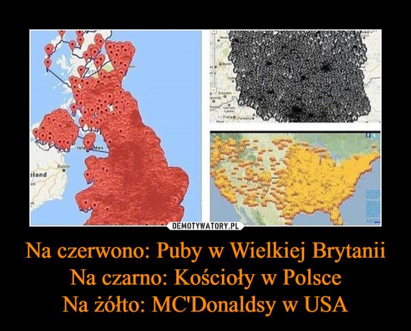 Na czerwono: Puby w Wielkiej BrytaniiNa czarno: Kościoły w PolsceNa żółto: MC'Donaldsy w USA –