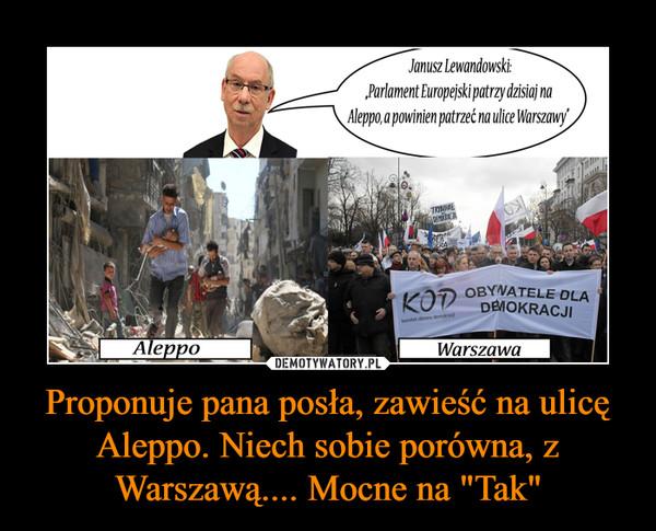 """Proponuje pana posła, zawieść na ulicę Aleppo. Niech sobie porówna, z Warszawą.... Mocne na """"Tak"""" –"""