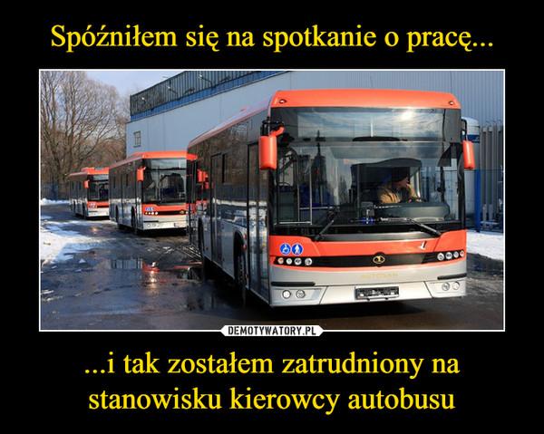 ...i tak zostałem zatrudniony na stanowisku kierowcy autobusu –