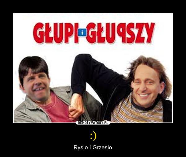 :) – Rysio i Grzesio