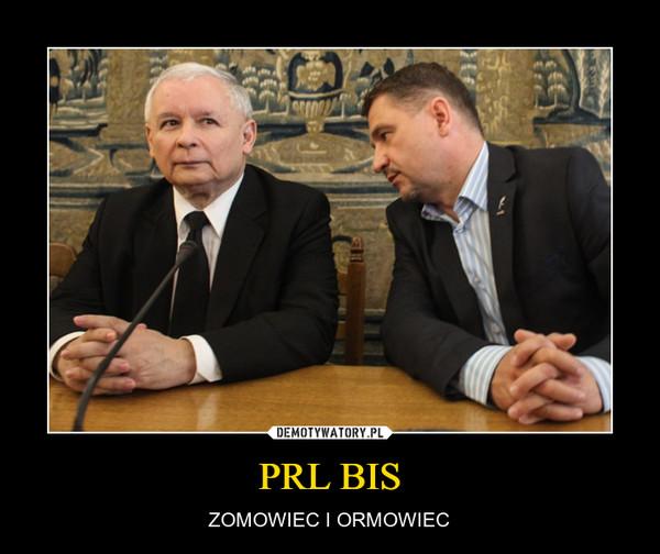 PRL BIS – ZOMOWIEC I ORMOWIEC