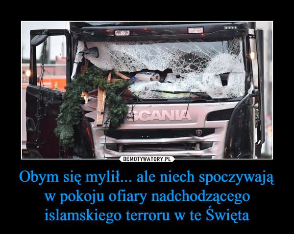 Obym się mylił... ale niech spoczywają w pokoju ofiary nadchodzącego islamskiego terroru w te Święta –