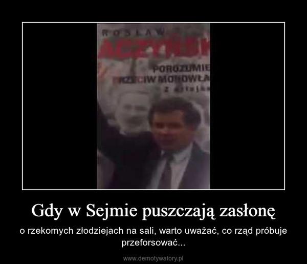 Gdy w Sejmie puszczają zasłonę – o rzekomych złodziejach na sali, warto uważać, co rząd próbuje przeforsować...