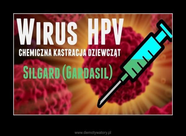 Chemiczna kastracja dziewcząt – Wirus HPV - Silgard (Gardasil)