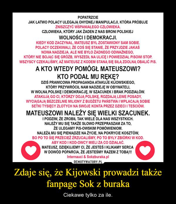 Zdaje się, że Kijowski prowadzi także fanpage Sok z buraka – Ciekawe tylko za ile.