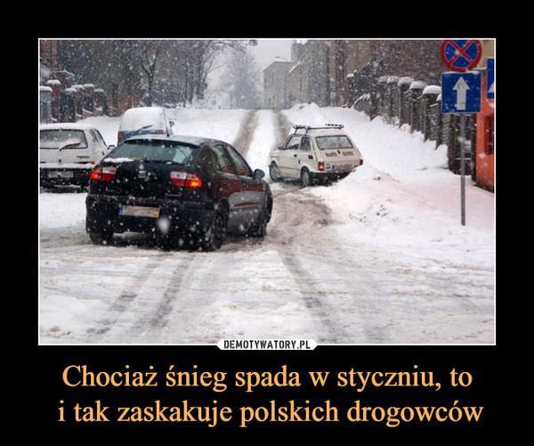 Chociaż śnieg spada w styczniu, to i tak zaskakuje polskich drogowców –