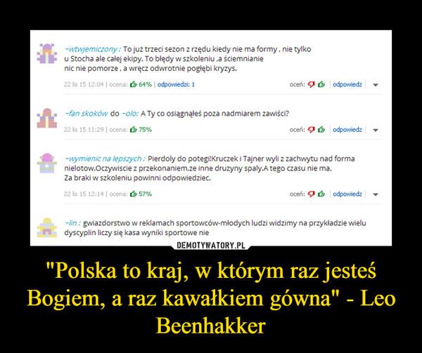 """""""Polska to kraj, w którym raz jesteś Bogiem, a raz kawałkiem gówna"""" - Leo Beenhakker –"""