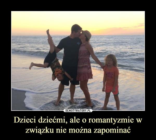 Dzieci dziećmi, ale o romantyzmie w związku nie można zapominać –