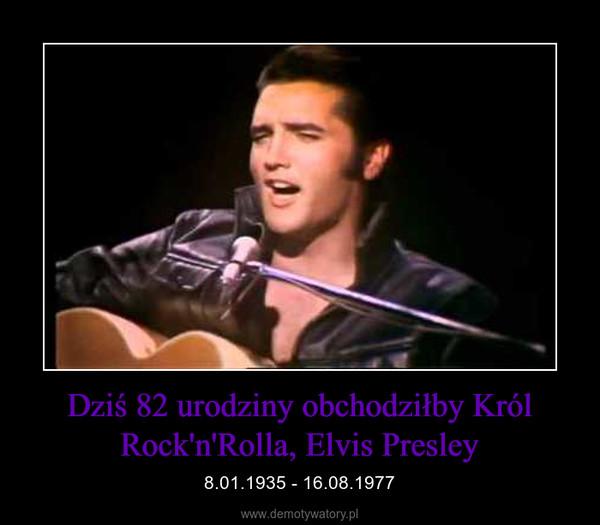 Dziś 82 urodziny obchodziłby Król Rock'n'Rolla, Elvis Presley – 8.01.1935 - 16.08.1977