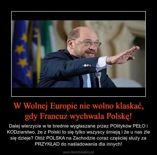 W Wolnej Europie nie wolno klaskać, gdy Francuz wychwala Polskę! – Dalej wierzycie w te brednie wygłaszane przez POlityków PEŁO i KODziarstwo, że z Polski to się tylko wszyscy śmieją i że u nas źle się dzieje? Otóż POLSKA na Zachodzie coraz częściej służy za PRZYKŁAD do naśladowania dla innych!