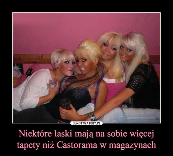 Niektóre laski mają na sobie więcej tapety niż Castorama w magazynach –