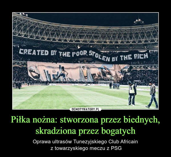 Piłka nożna: stworzona przez biednych, skradziona przez bogatych – Oprawa ultrasów Tunezyjskiego Club Africain z towarzyskiego meczu z PSG CREATED BY THE POOR, STOLEN BY THE RICH