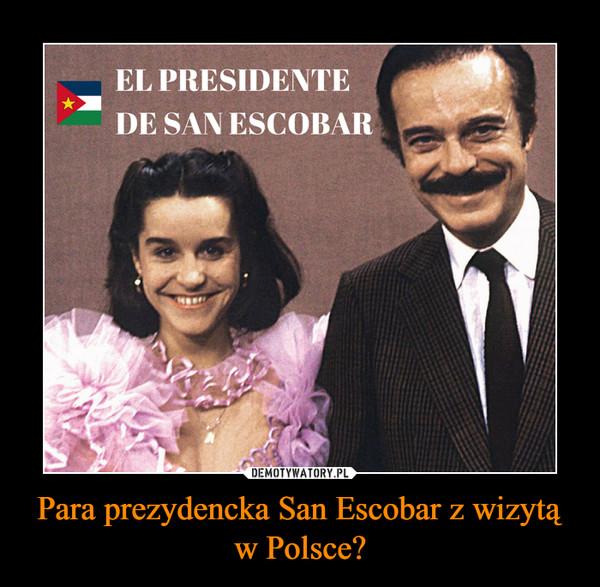 Para prezydencka San Escobar z wizytą w Polsce? –