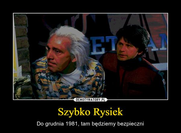 Szybko Rysiek – Do grudnia 1981, tam będziemy bezpieczni