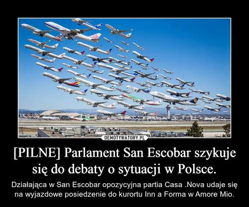 [PILNE] Parlament San Escobar szykuje się do debaty o sytuacji w Polsce.